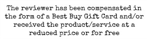 The reviewer has been compensated in the form of a Best Buy Gift Card and/or received the product/service at a reduced price or for free