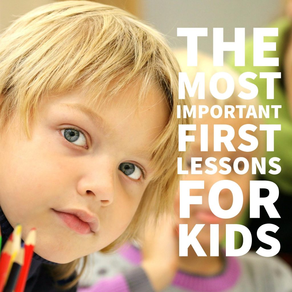 The Most Important First Lessons For Kids