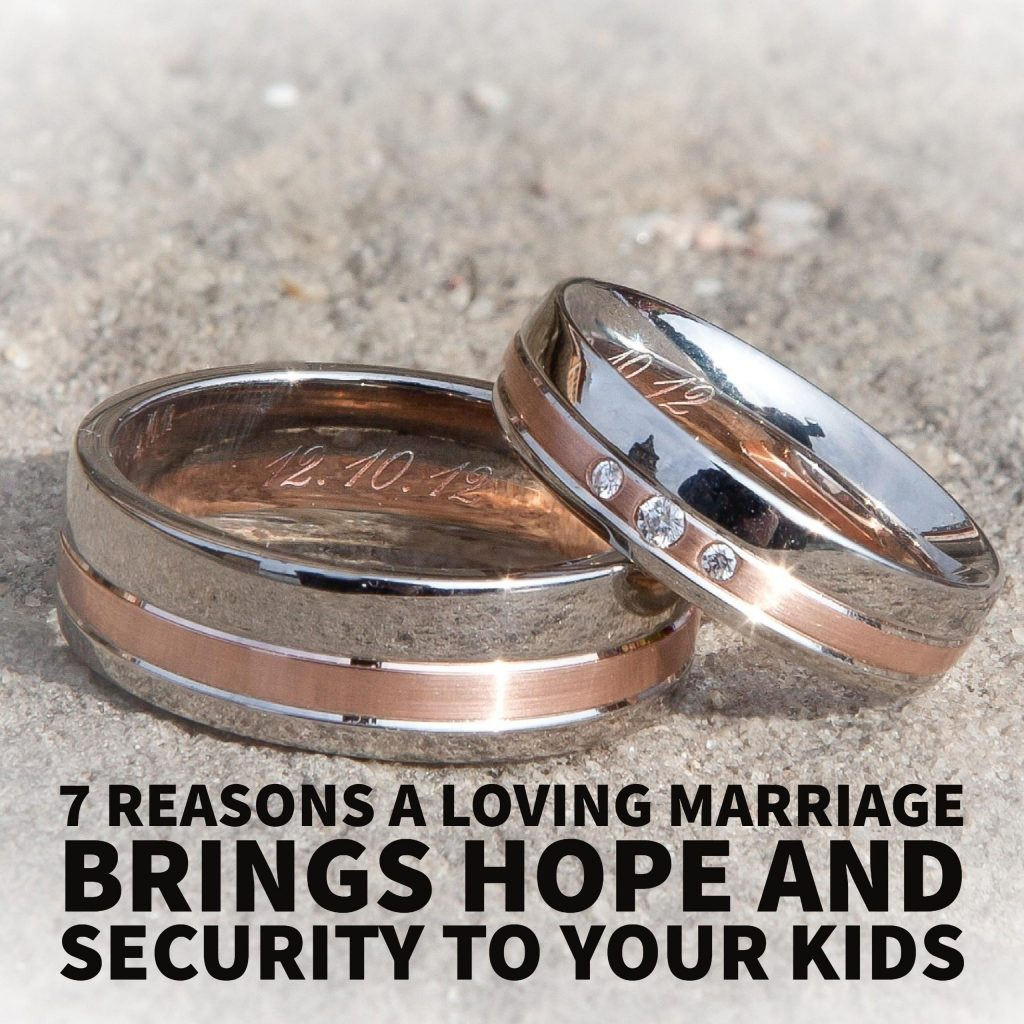 7 Reasons A Loving Marriage Brings Hope and Security To Your Kids