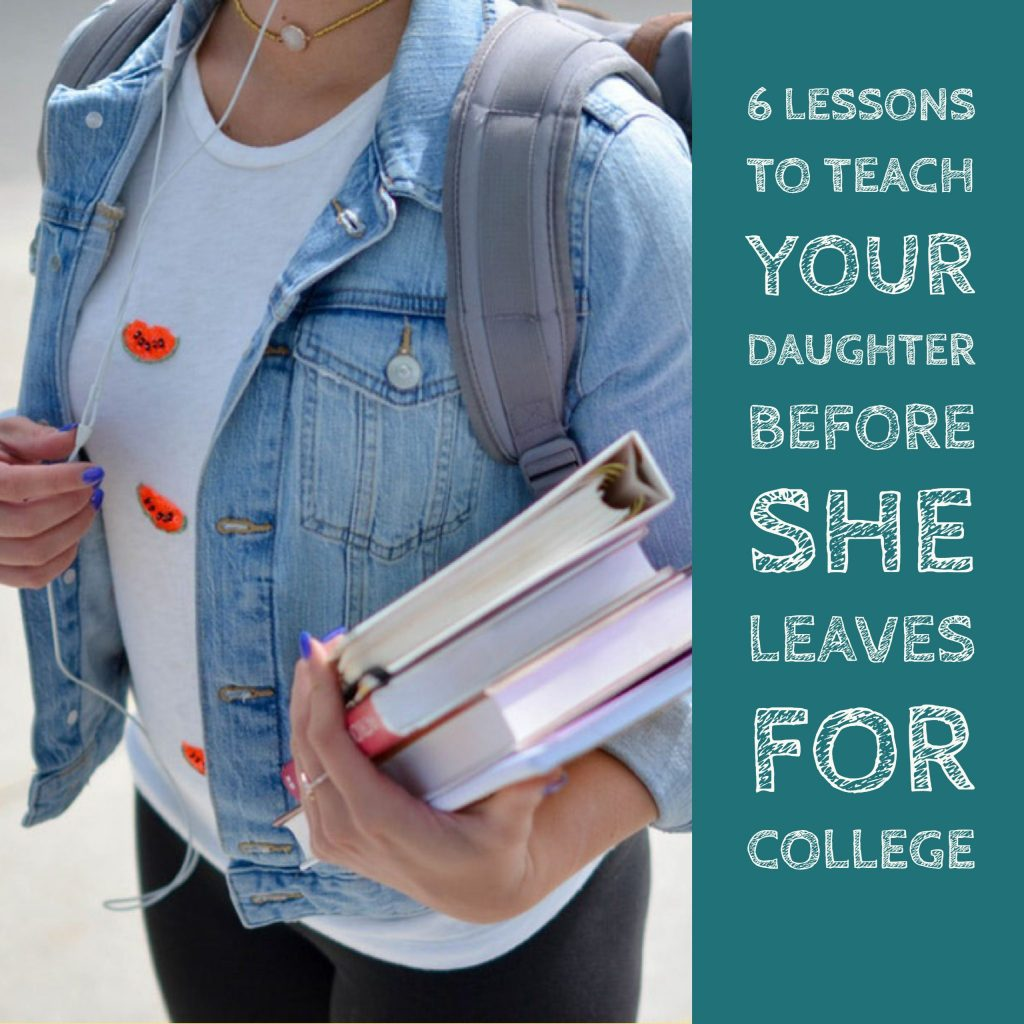 6 Lessons to Teach Your Daughter Before She Leaves for College