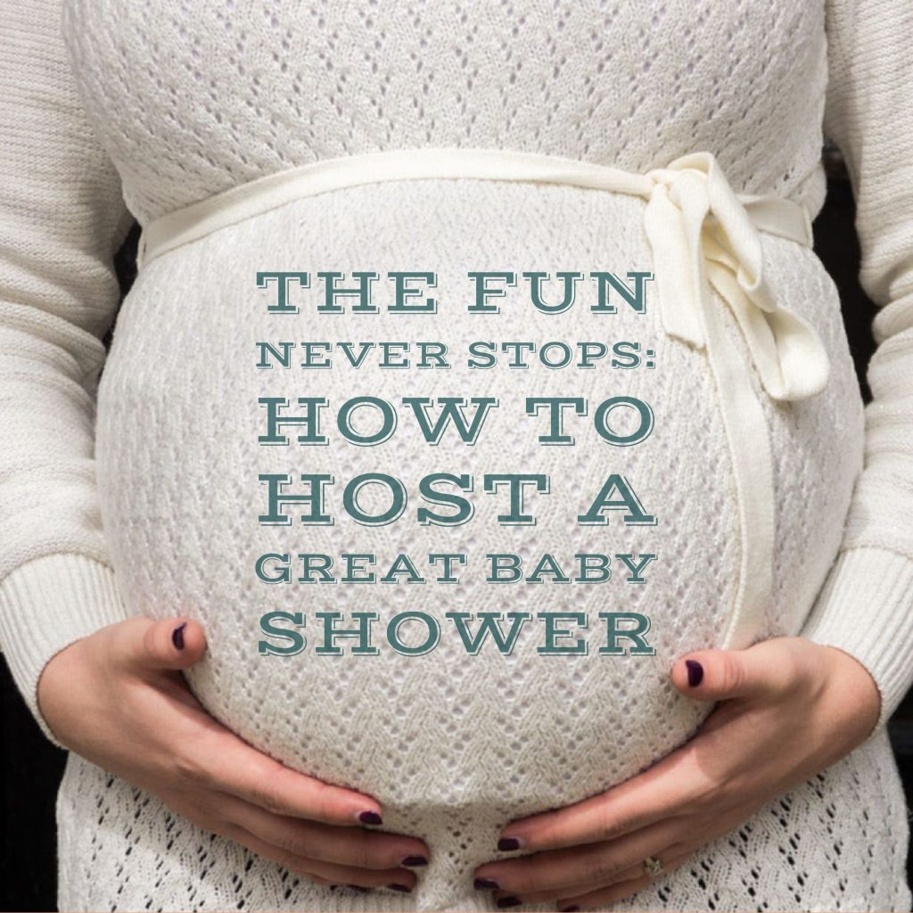 The Fun Never Stops: How to Host a Great Baby Shower