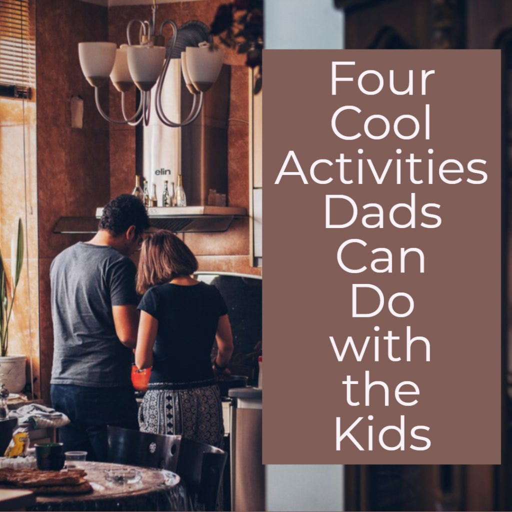 Four Cool Activities Dads Can Do with the Kids