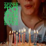Three ways to throw the best birthday party ever
