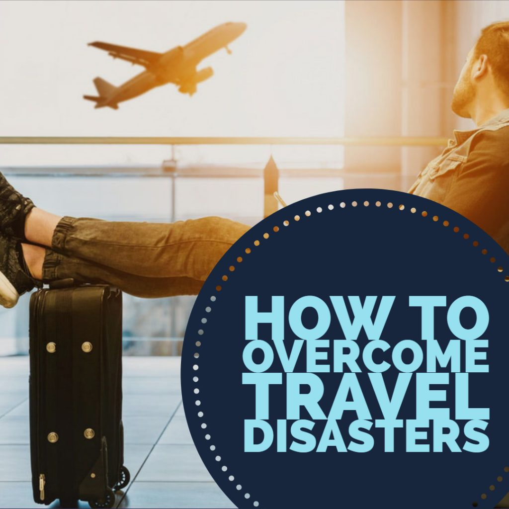 How to Overcome Travel Disasters