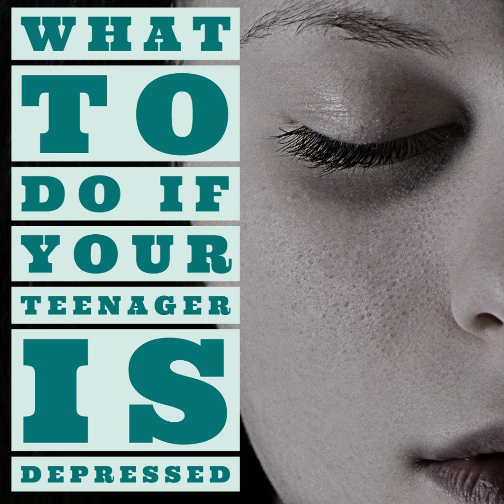 What to Do if Your Teenager is Depressed