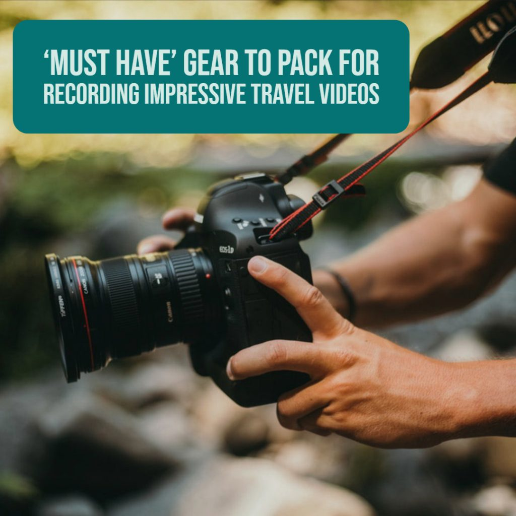 'Must Have' Gear to Pack for Recording Impressive Travel Videos