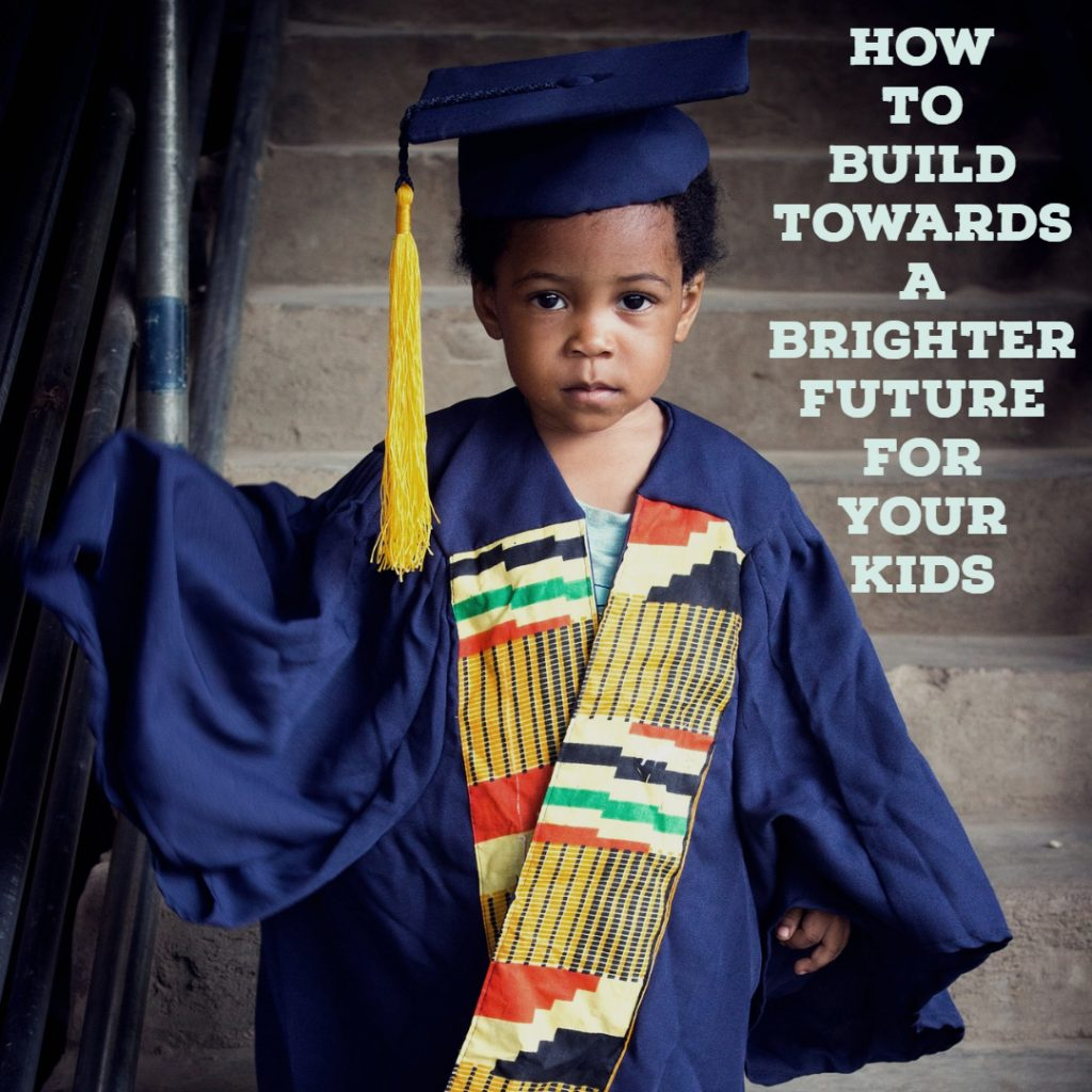 How To Build Towards A Brighter Future For Your Kids
