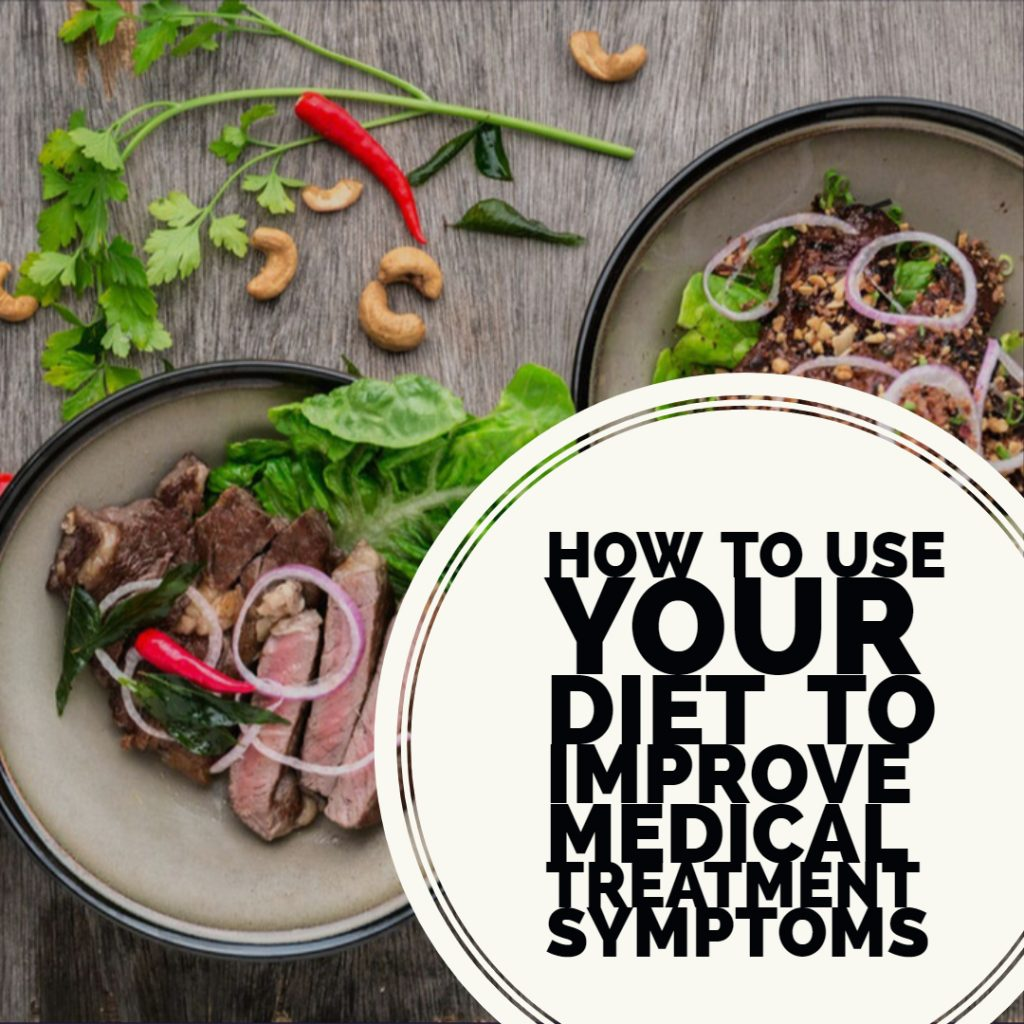 How to Use Your Diet to Improve Medical Treatment Symptoms