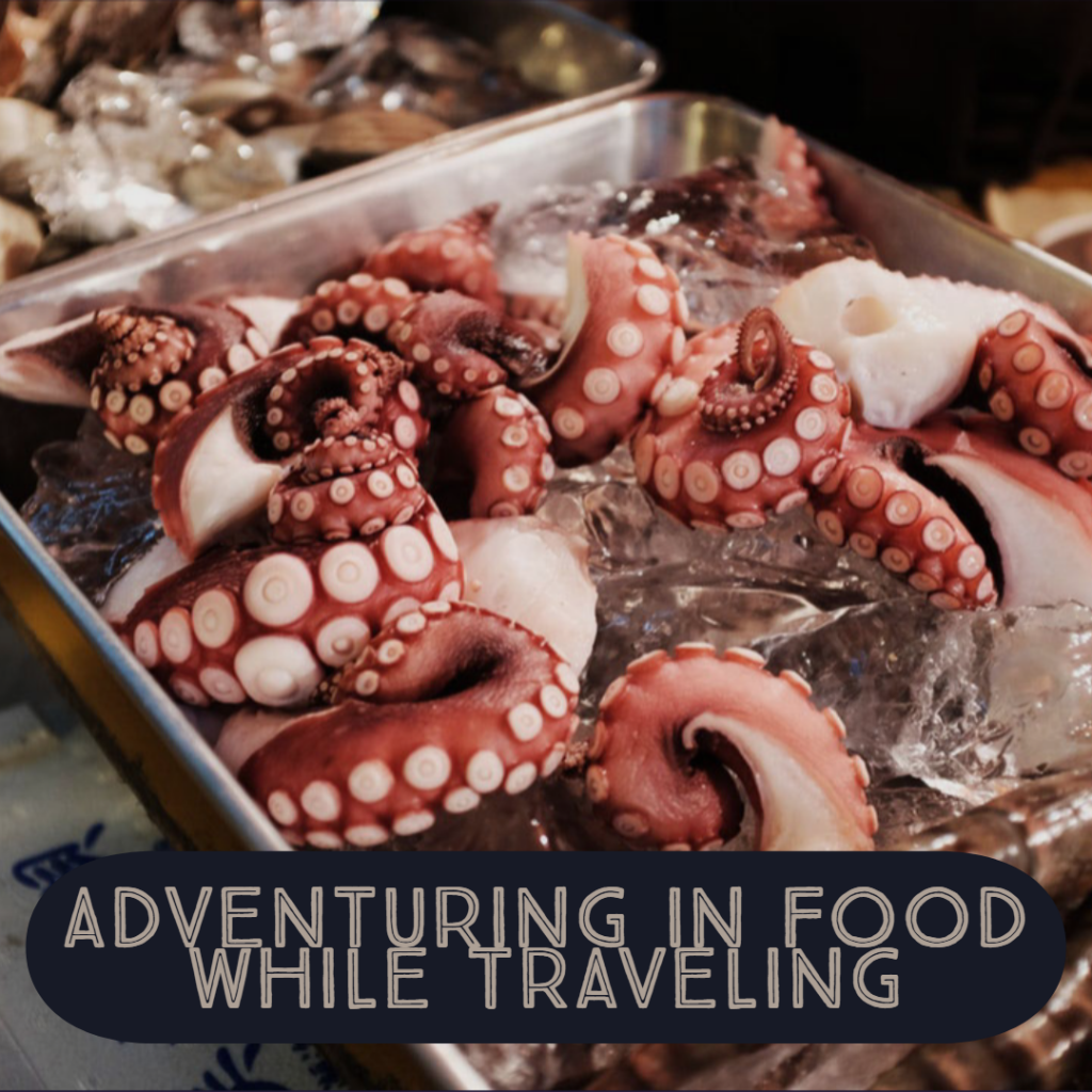 Adventuring In Food While Traveling