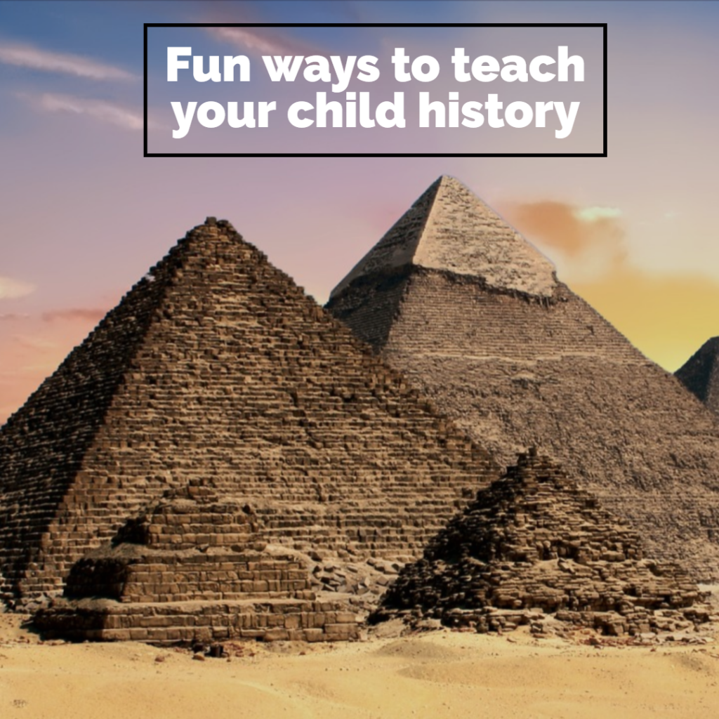 Fun ways to teach your child history