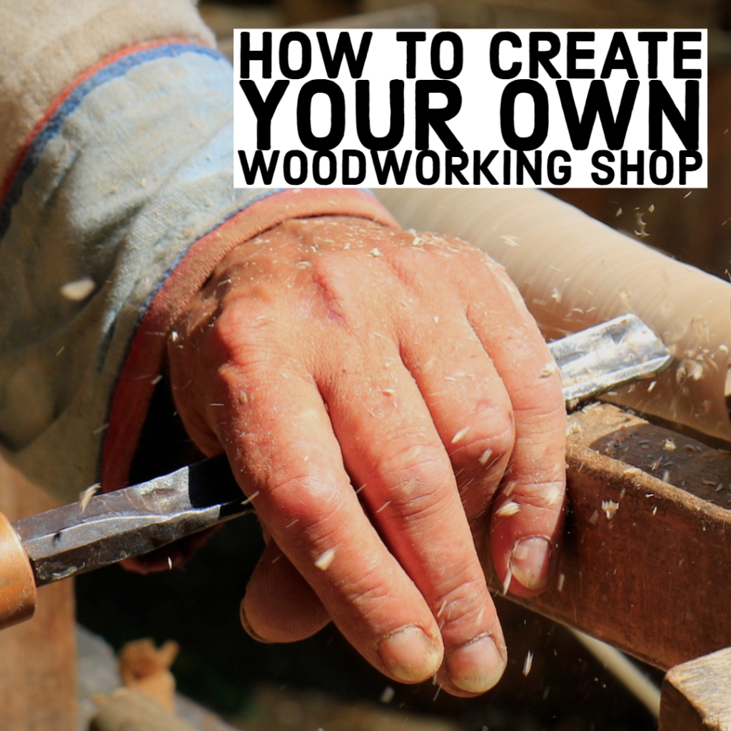 How To Create Your Own Woodworking Shop