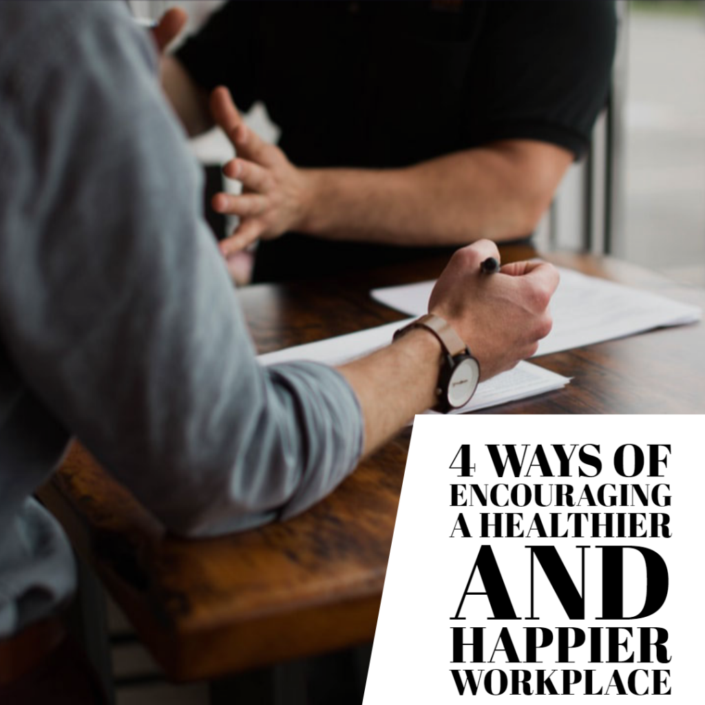 4 Ways of Encouraging a Healthier and Happier Workplace