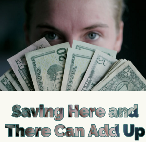 Saving Here and There Can Add Up