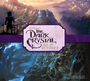 The Dark Crystal: Age of Resistance; Inside the Epic Return to Thra