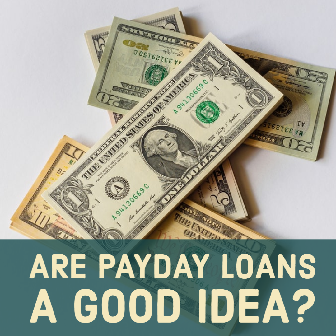 Are Payday Loans a Good Idea? - Dad of Divas