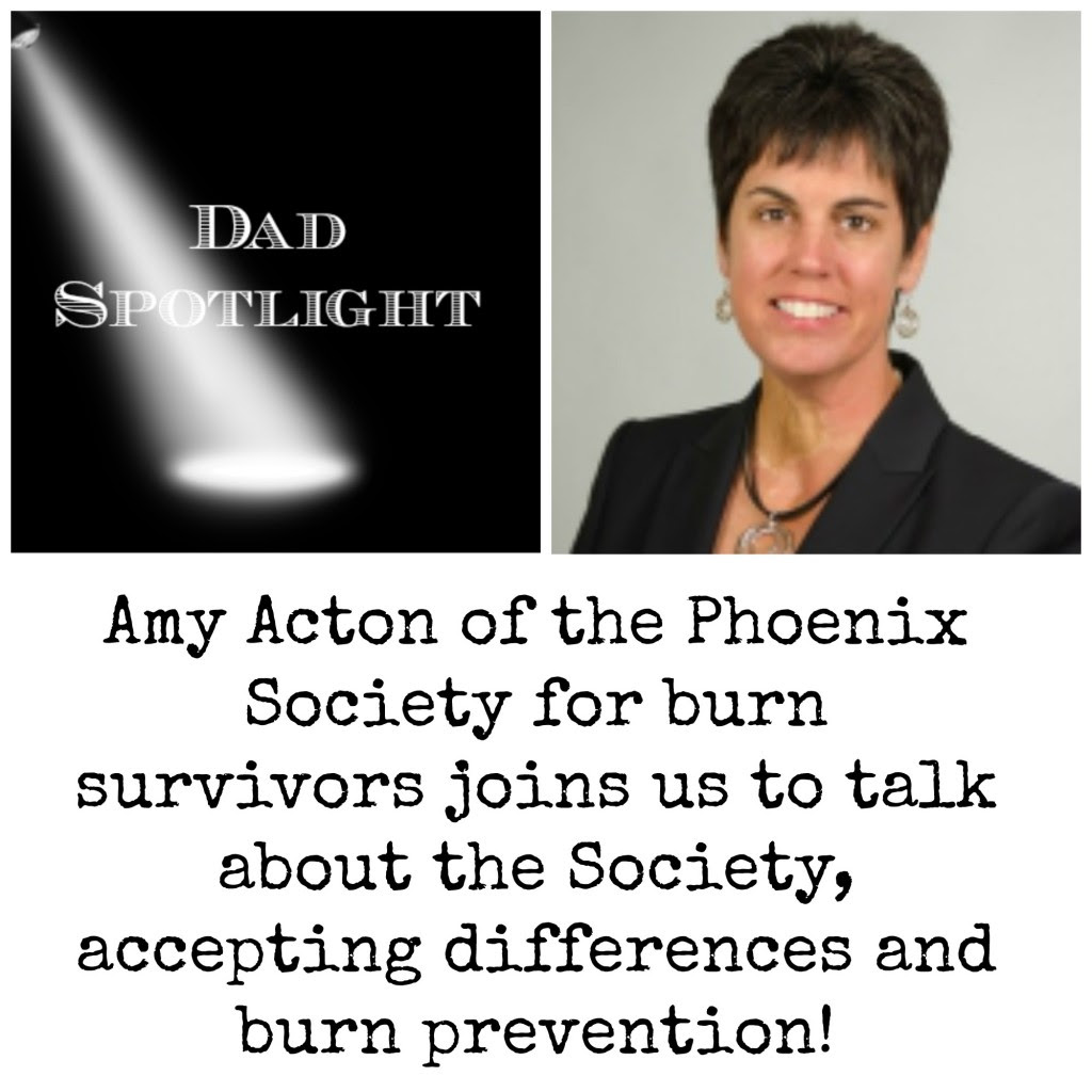 Amy Acton of the Phoenix Society for Burn Survivors joins the Dad Spotlight this week