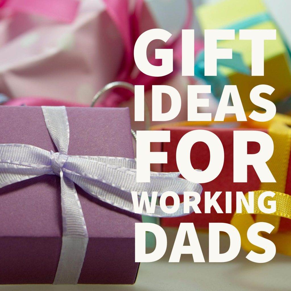 Gift Ideas for Working Dads