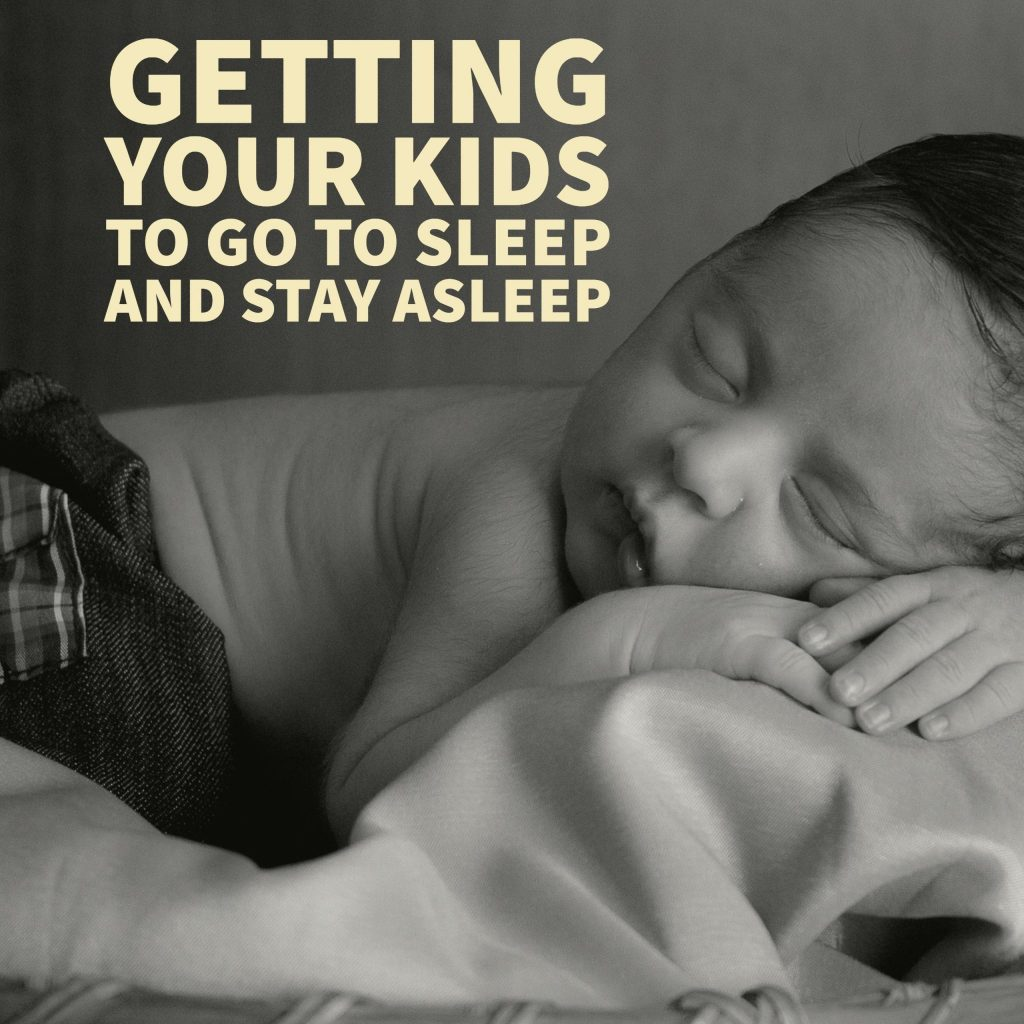 Getting Your Kids to Go to Sleep and Stay Asleep