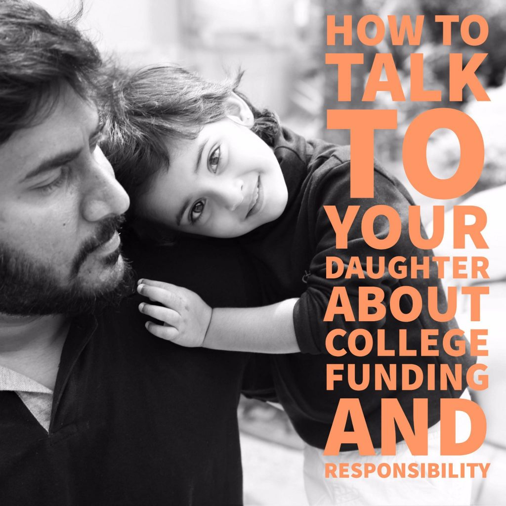 How to Talk To Your Daughter about College Funding and Responsibility