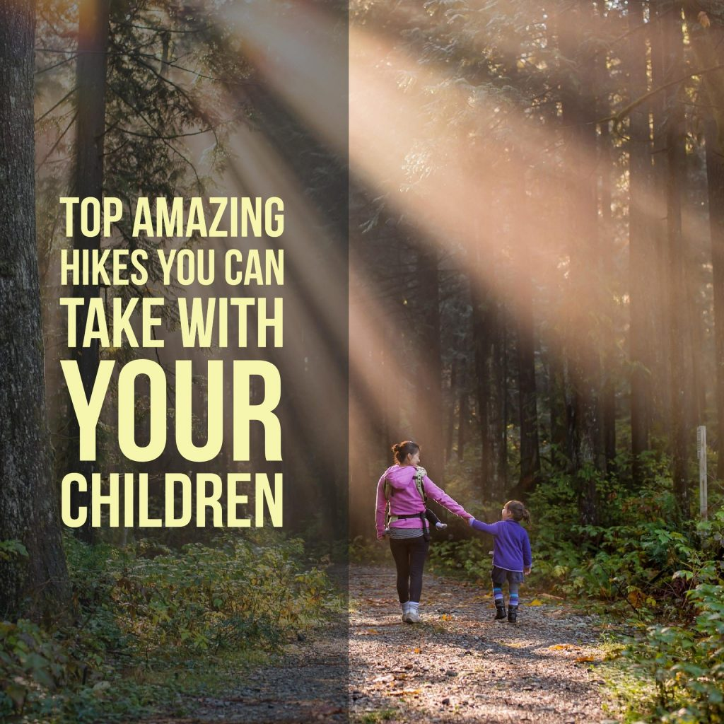 Top Amazing Hikes You Can Take With Your Children