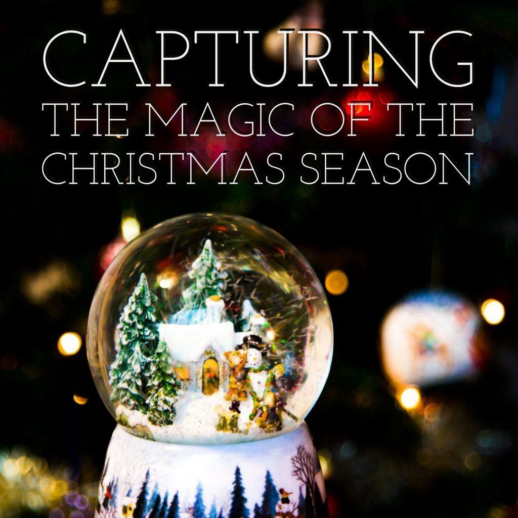 Capturing The Magic of the Christmas Season