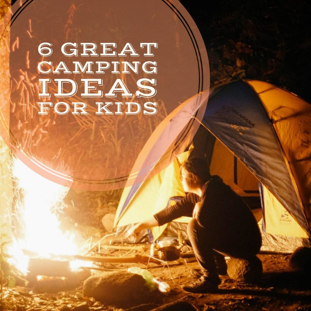 6 Great Camping Ideas for Kids