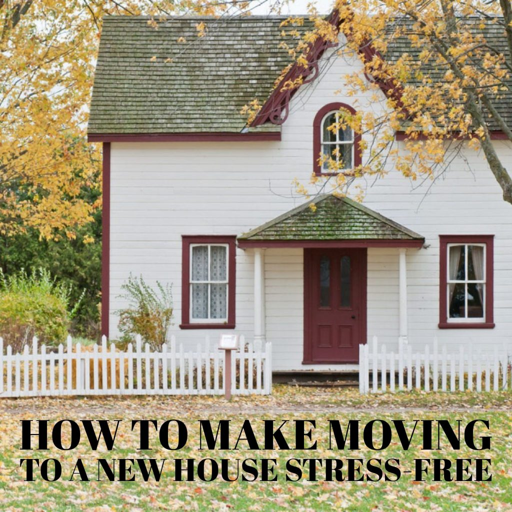 How to Make Moving to A New House Stress-Free