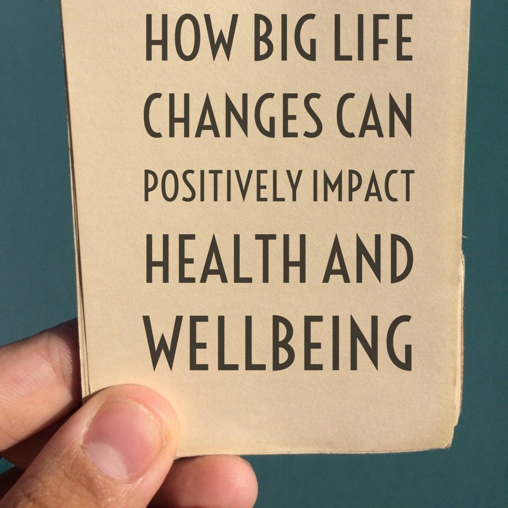 How Big Life Changes Can Positively Impact Health and Wellbeing