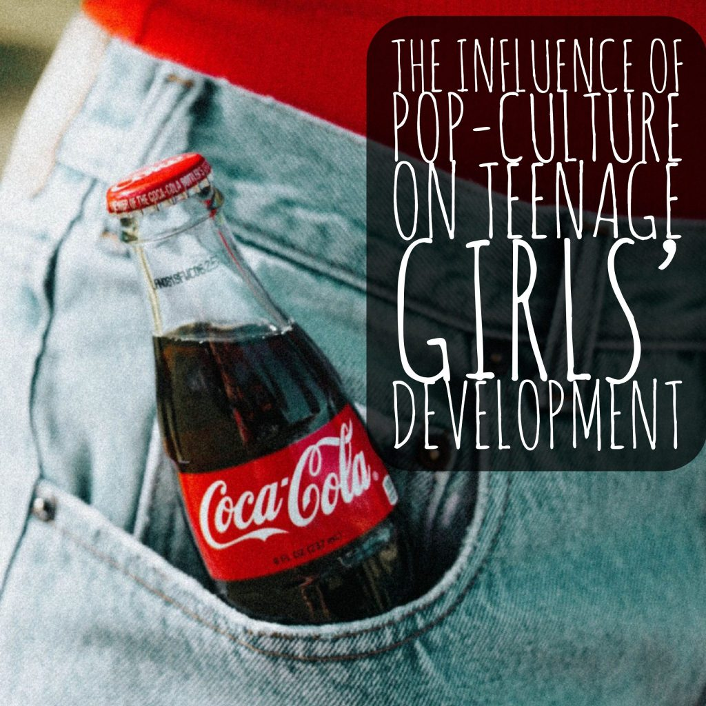 The Influence of Pop-Culture on Teenage Girls' Development