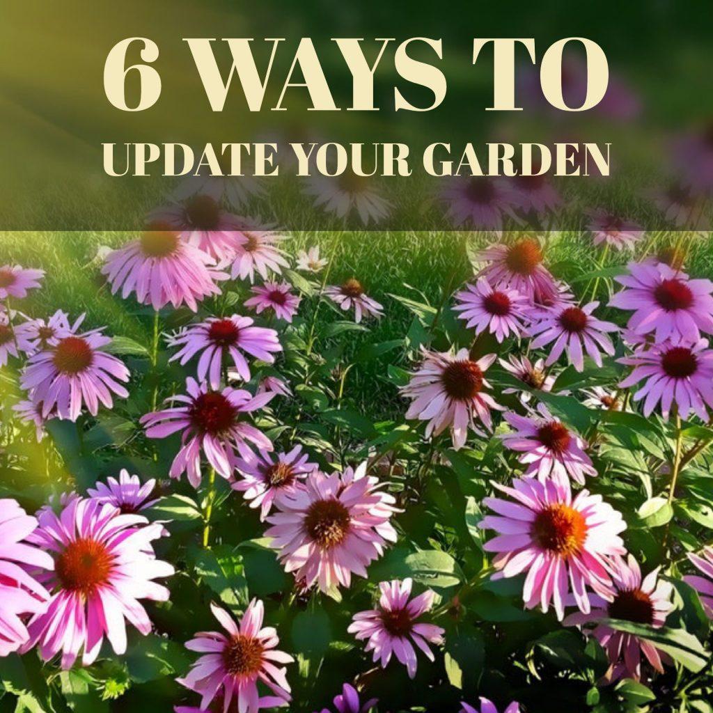 6 Ways to Update Your Garden