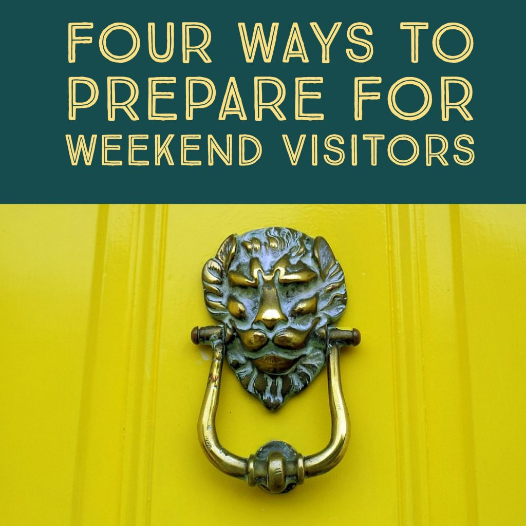 Four ways to prepare for weekend visitors