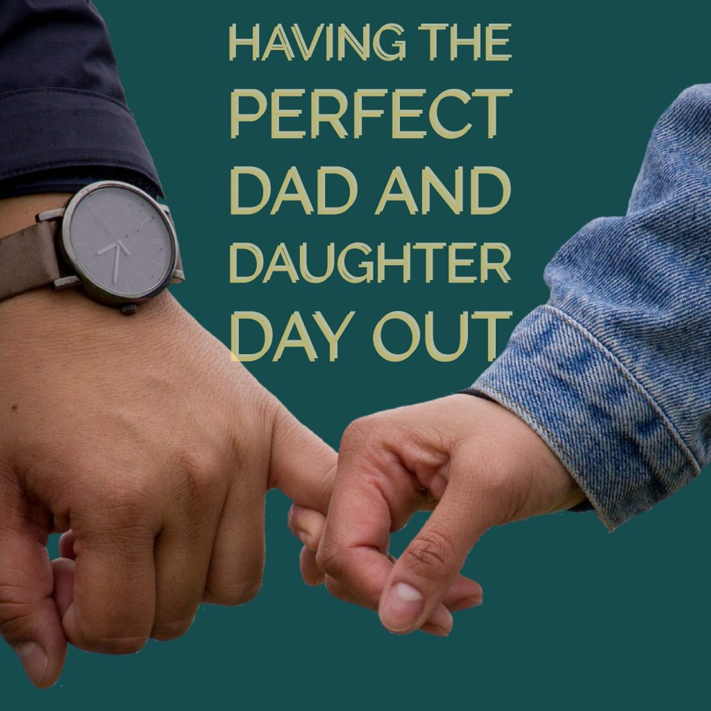 Having the Perfect Dad and Daughter Day Out