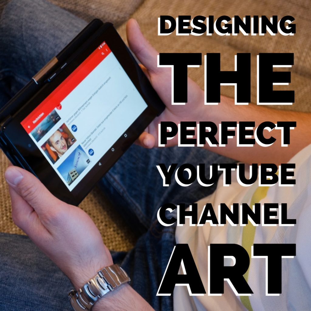 Designing The Perfect YouTube Channel Art