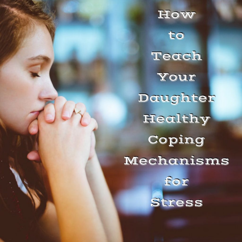 How to Teach Your Daughter Healthy Coping Mechanisms for Stress