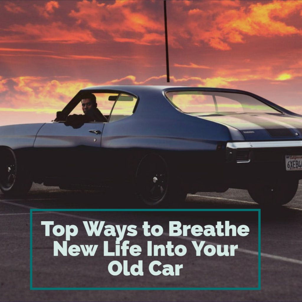 Top Ways to Breathe New Life Into Your Old Car