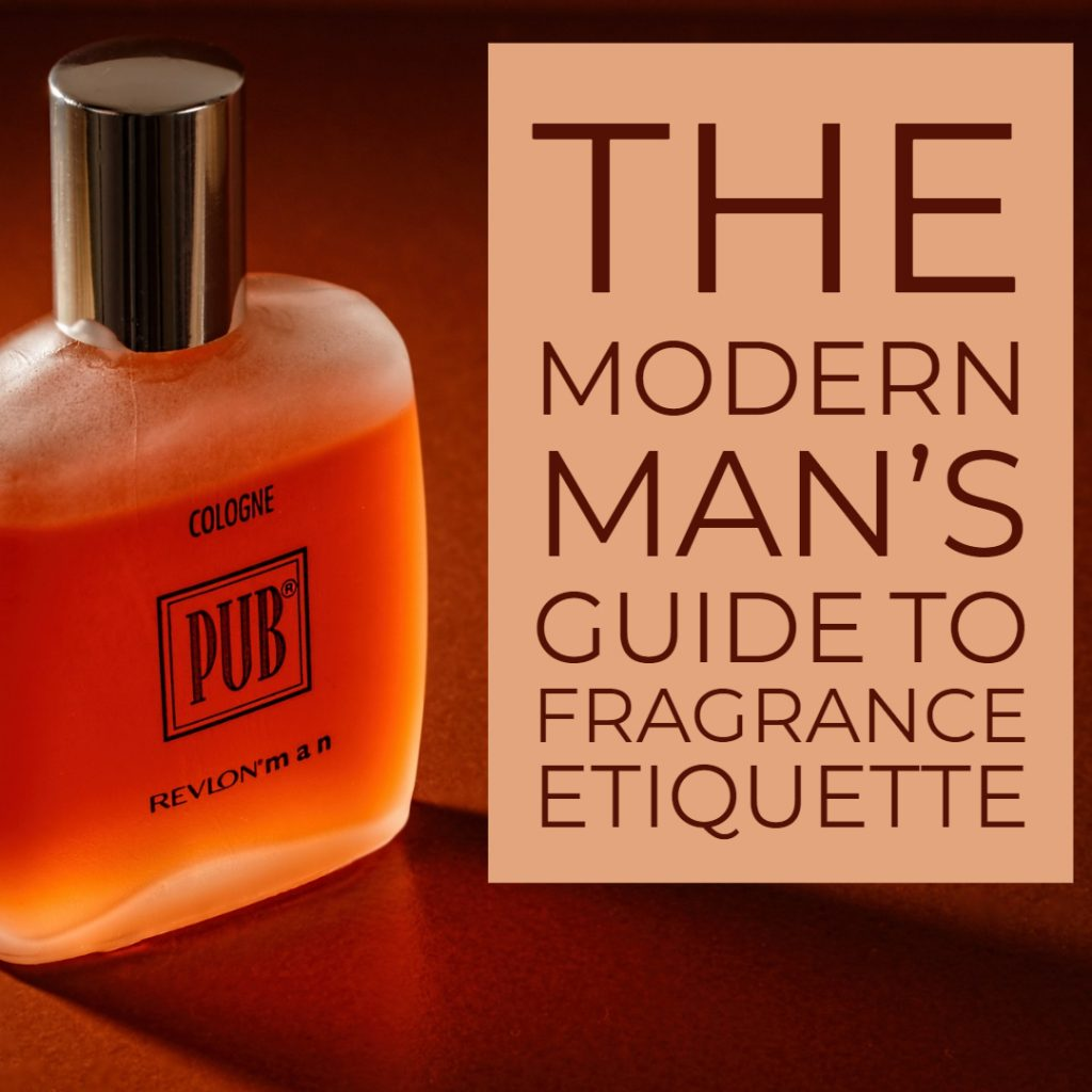 The Modern Man's Guide to Fragrance Etiquette