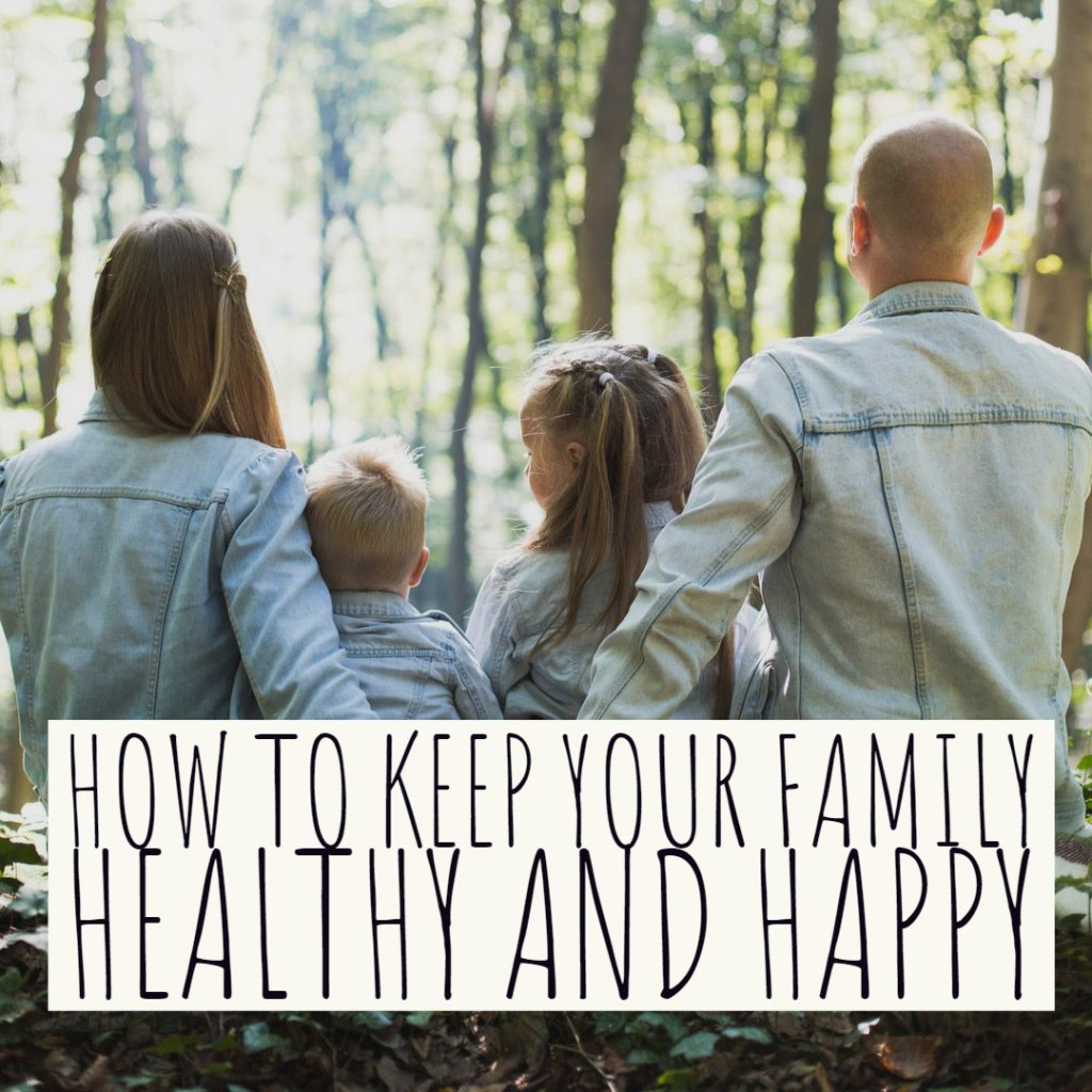 How to Keep Your Family Healthy and Happy