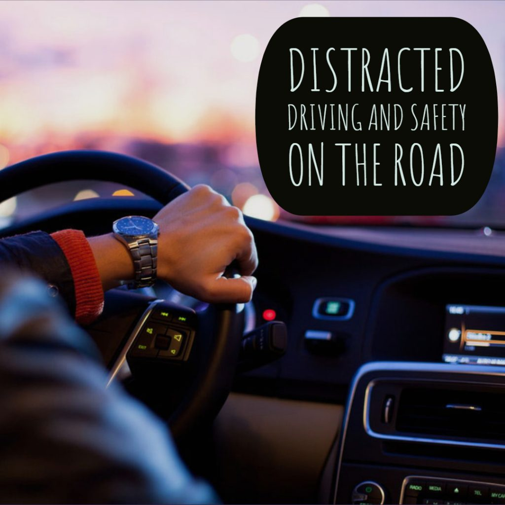 Distracted Driving and Safety On The Road