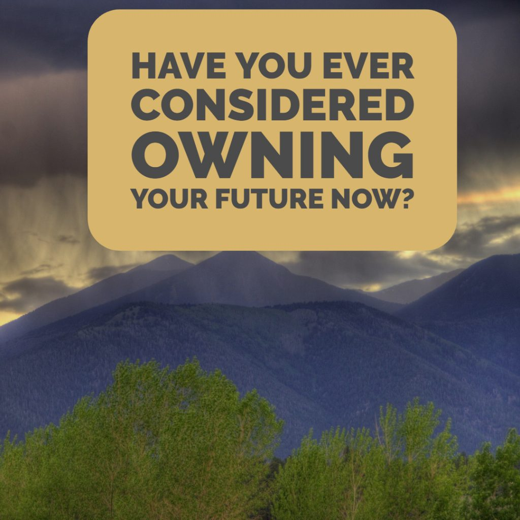 Have you ever considered owning your future now?