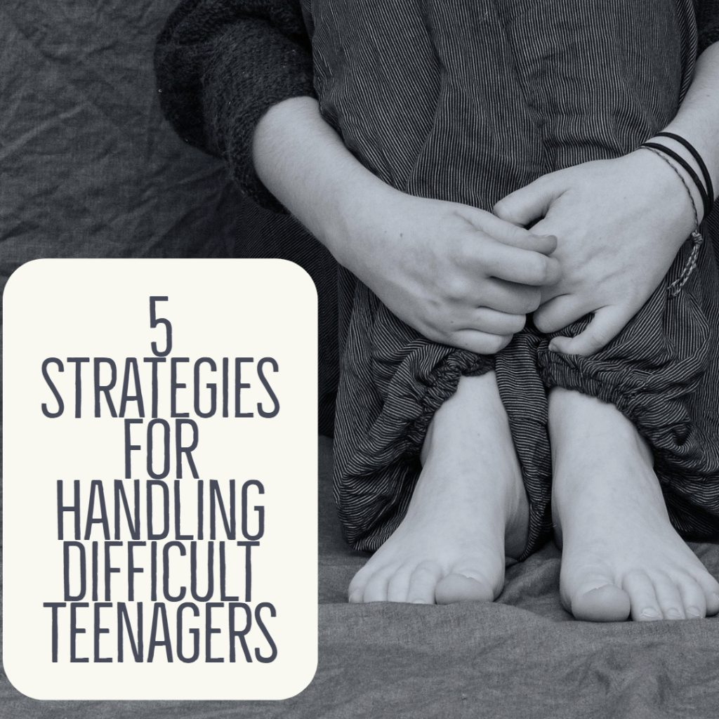 5 Strategies For Handling Difficult Teenagers