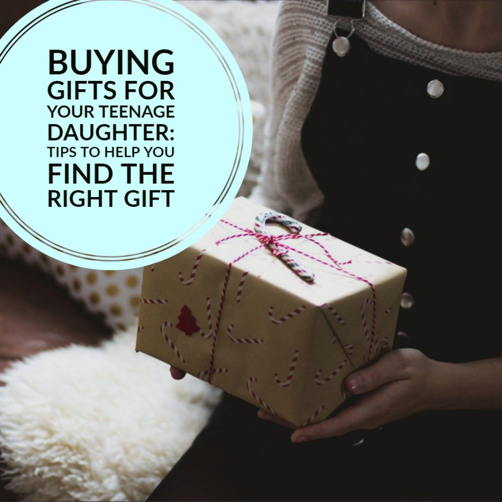 Buying Gifts for Your Teenage Daughter: Tips to Help You Find the Right Gift