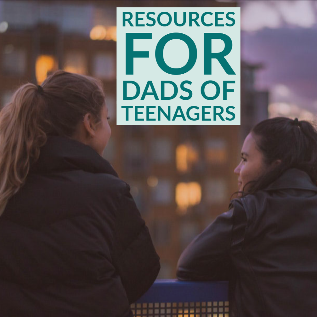 Resources for Dads of Teenagers