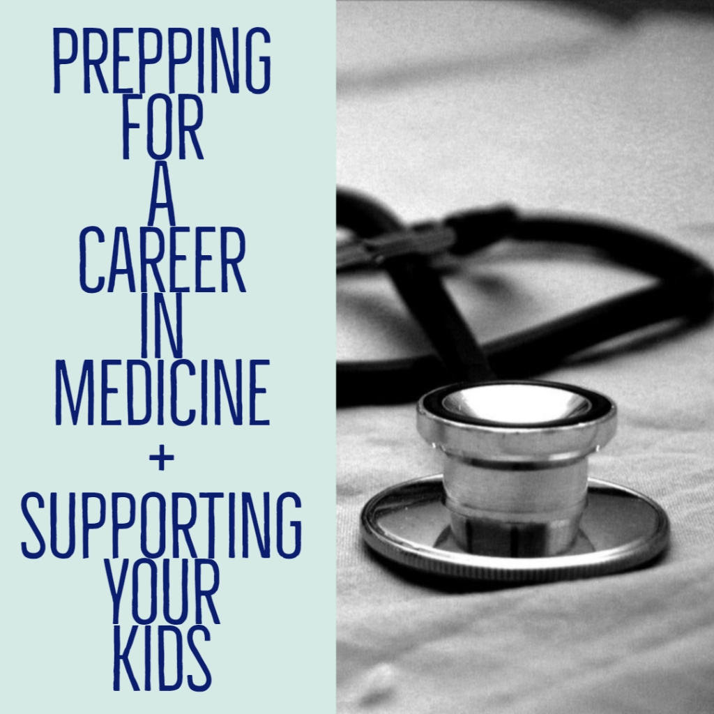 Prepping for a career in medicine + supporting your kids