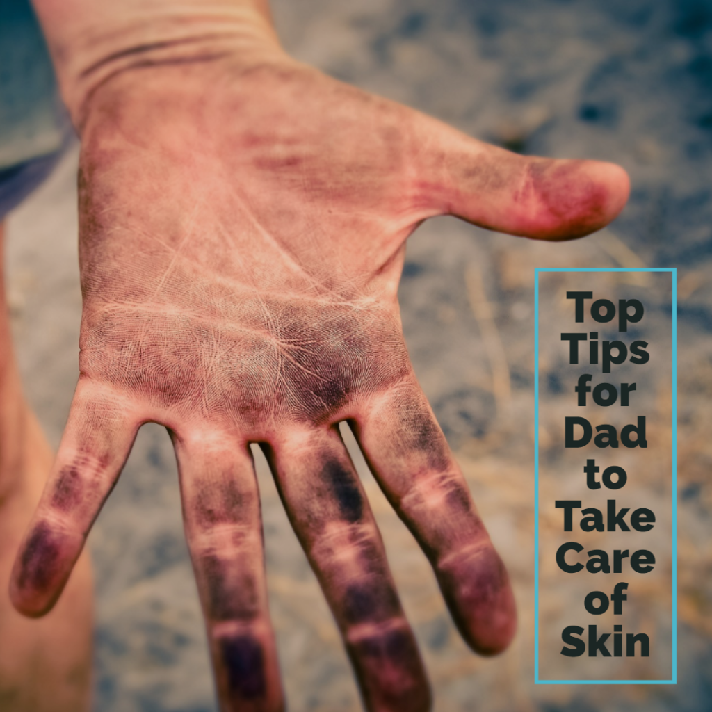 Top Tips for Dad to Take Care of Skin