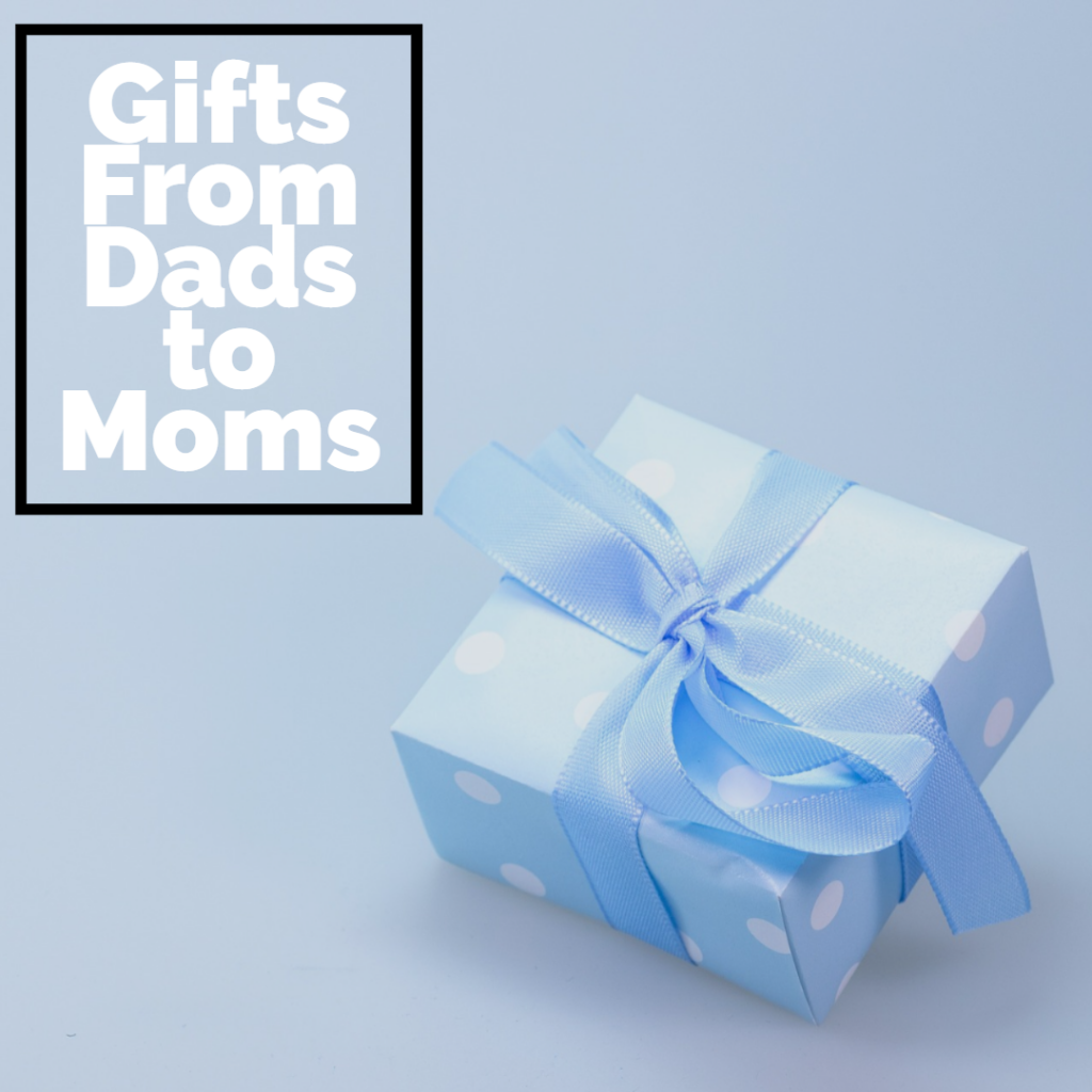Gifts From Dads to Moms
