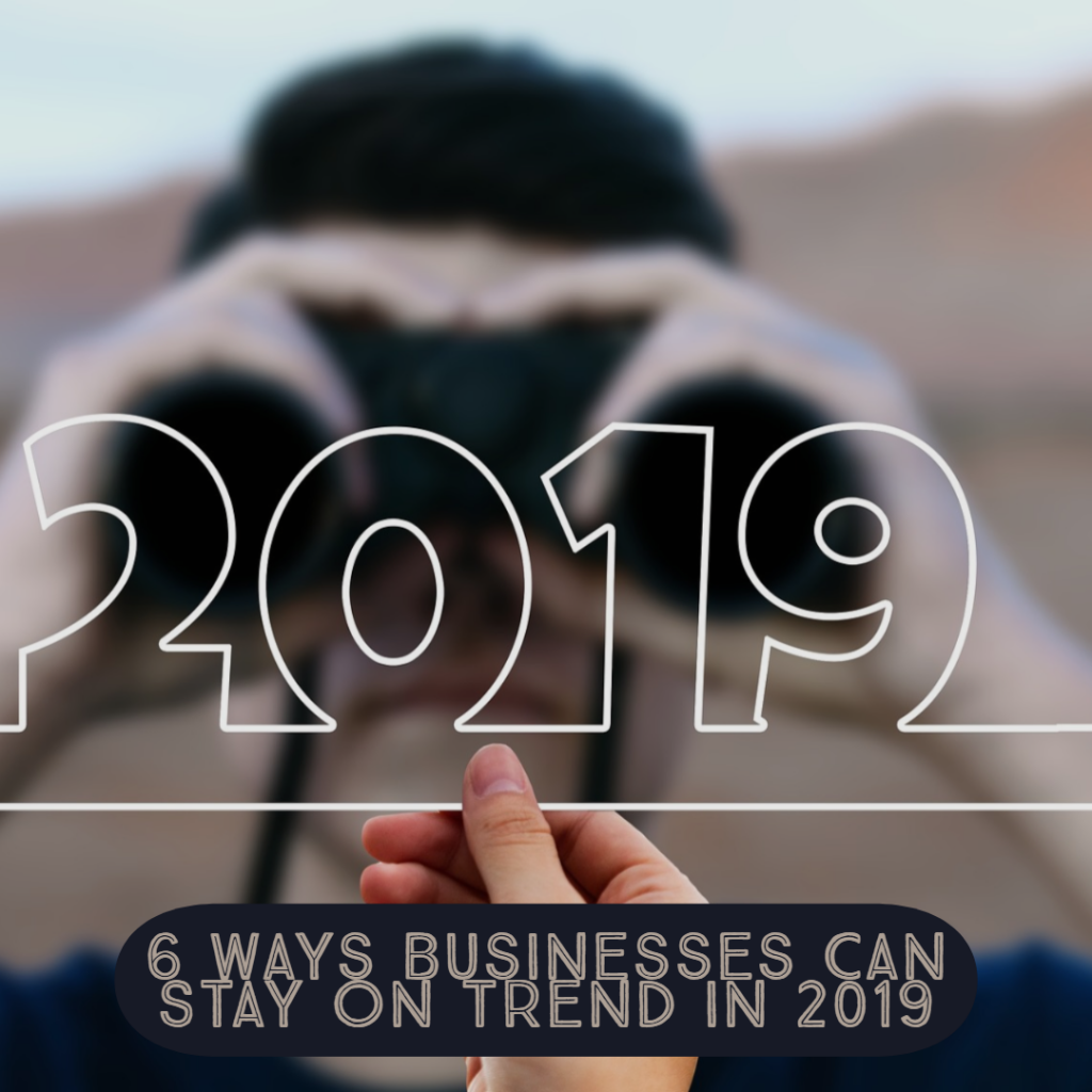6 Ways Businesses Can Stay on Trend in 2019