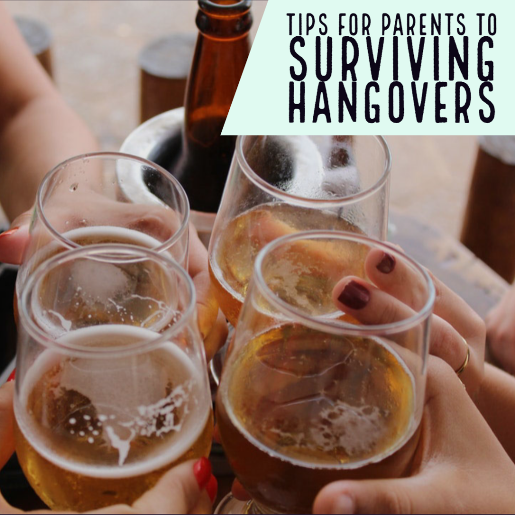 Tips for Parents to Surviving Hangovers
