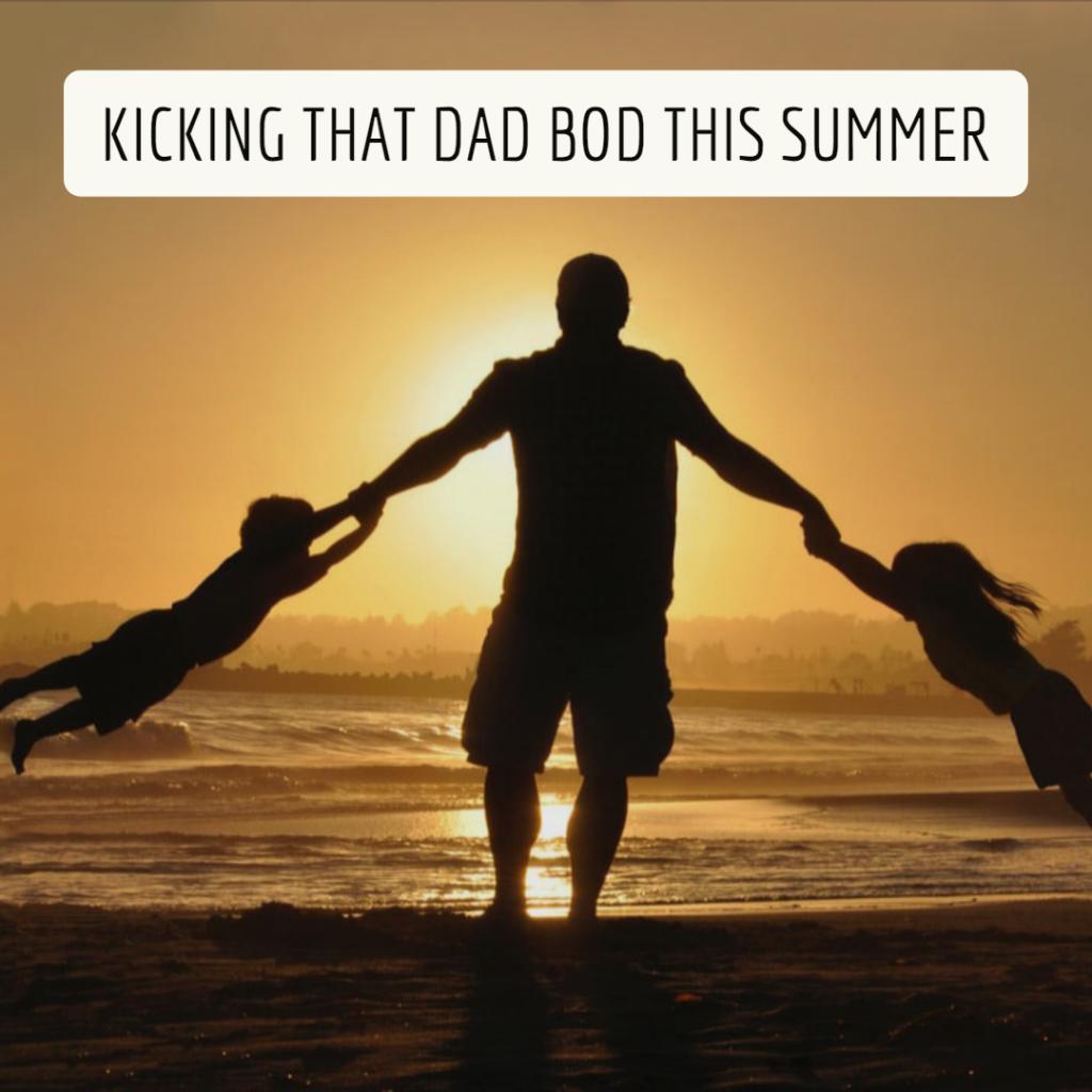 Kicking That Dad Bod This Summer