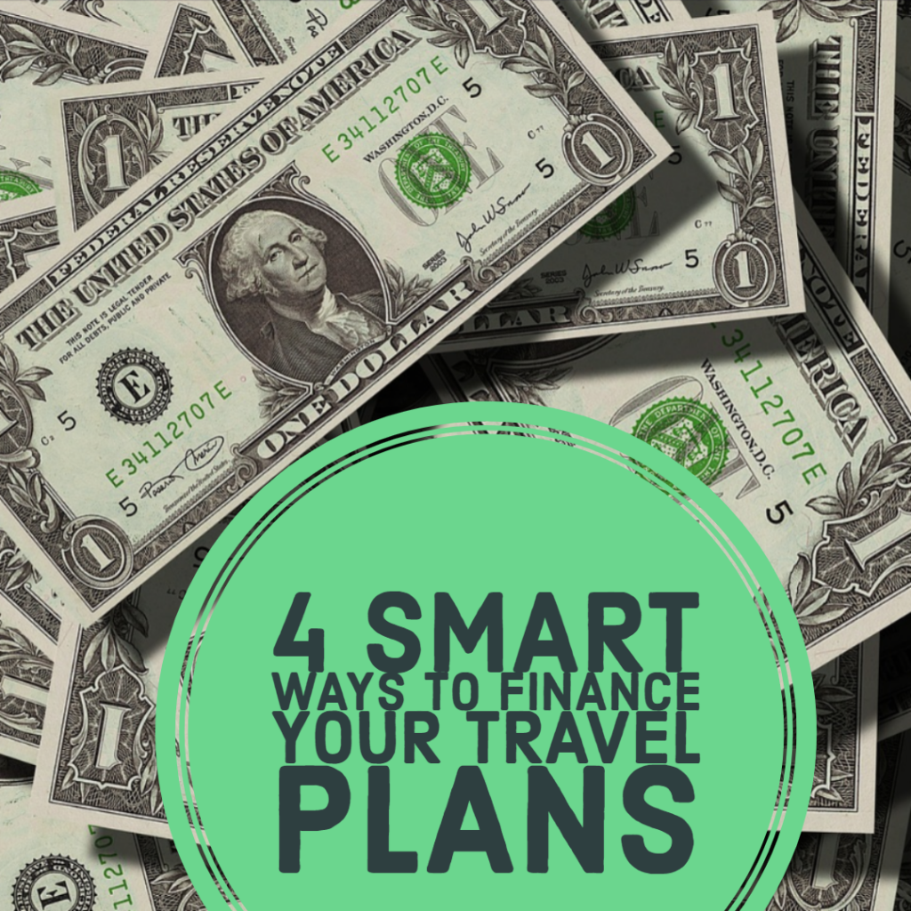 4 Smart Ways to Finance Your Travel Plans