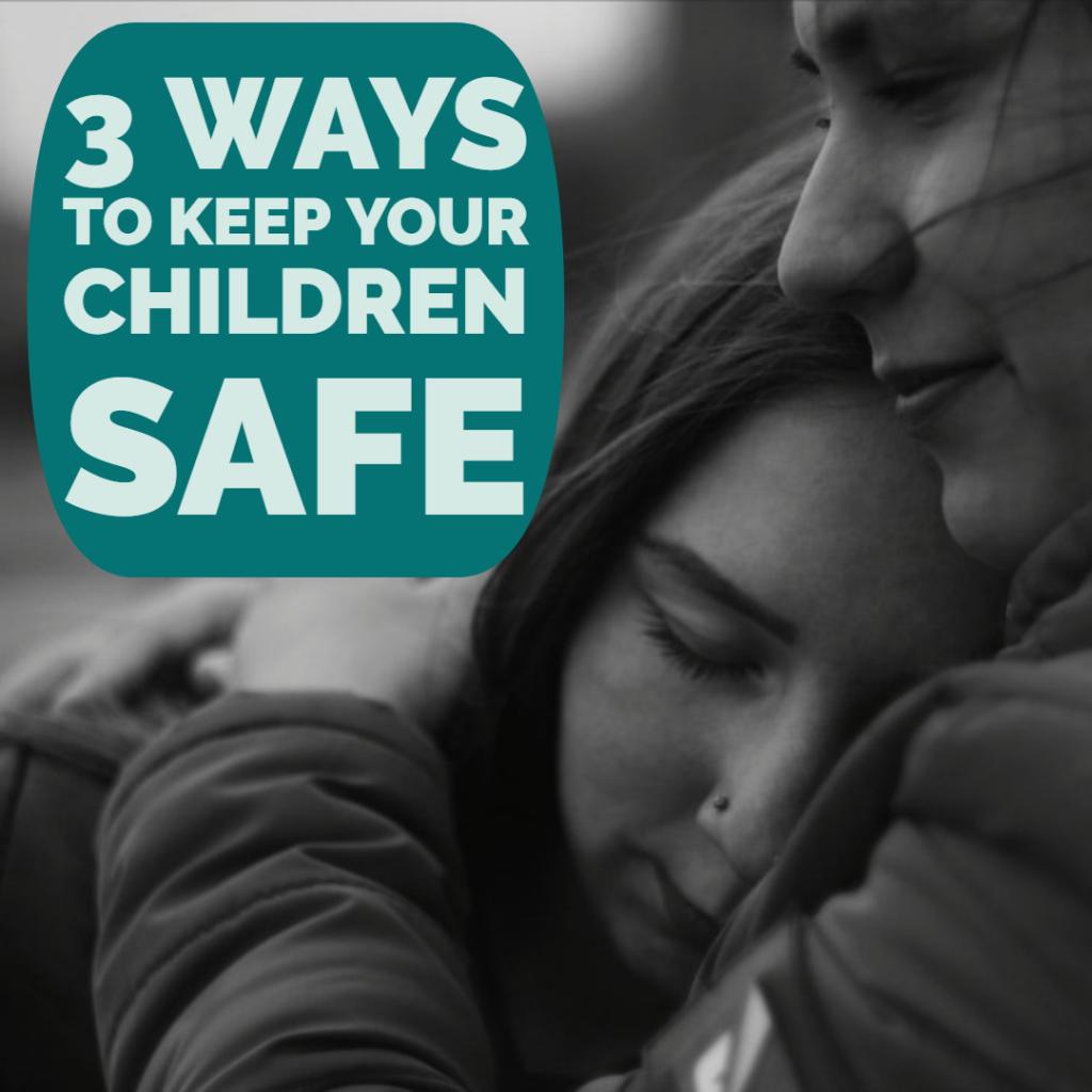 3 Ways To Keep Your Children Safe